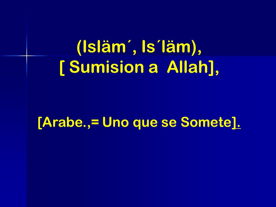 [Arabe.,= Uno que se Somete].